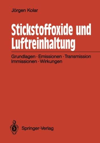 Stickstoffoxide Und Luftreinhaltung: Grundlagen, Emissionen, Transmission, Immissionen, Wirkungen (German Edition)