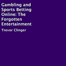 Gambling and Sports Betting Online: The Forgotten Entertainment (       UNABRIDGED) by Trevor Clinger Narrated by Trevor Clinger