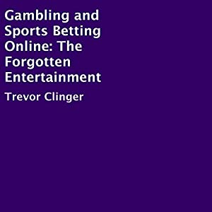 Gambling and Sports Betting Online: The Forgotten Entertainment Audiobook