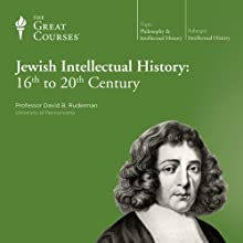 Jewish Intellectual History: 16th to 20th Century  by The Great Courses Narrated by Professor David B. Ruderman