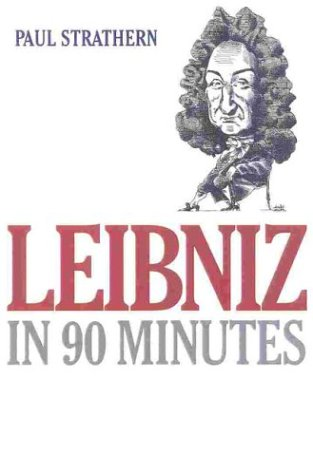 Leibniz in 90 Minutes (Philosophers in 90 Minutes Series)