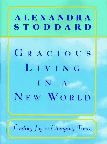 Gracious Living in a New World: How to Appreciate Each Day More, Stoddard,Alexandra