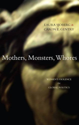 Mothers, Monsters, Whores: Women's Violence in Global...