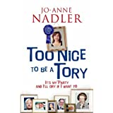 Too Nice to be a Tory: It's My Party and I'll Cry If I Want toby Jo-Anne Nadler