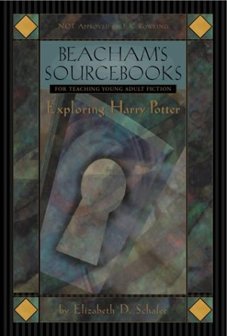 Beacham's Sourcebook For Teaching Young Adult Fiction: Exploring Harry Potter, ELIZABETH D. SCHAFER, ELIZABETH D. SULLIVAN