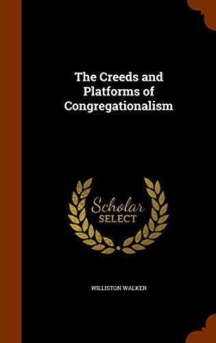 The Creeds and Platforms of Congregationalism