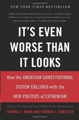 It's Even Worse Than It Looks: How the American Constitutional System Collided With the New Politics of Extremism: Thomas E. Mann, Norman J. Ornstein: 9780465074730: Amazon.com: Books