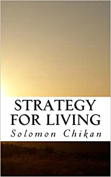 Strategy For Living: An Explanation Of What Life Is And How It Should Be Lived