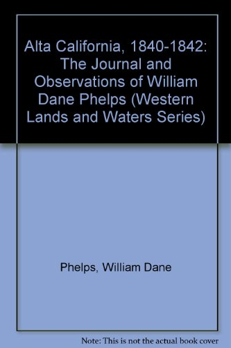 Alta California, 1840-1842: The Journal and Observations of William Dane Phelps (Western Lands and Waters Series)
