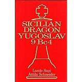 The Sicilian Dragon: Yugoslav 9 Bc 4, Sapi, Lazlo; Schneider, Attila