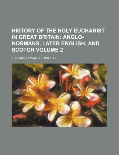 History of the Holy Eucharist in Great Britain Volume 2;  Anglo-Normans, later English, and Scotch