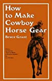 How to Make Cowboy Horse Gear (0870330349) by Grant, Bruce