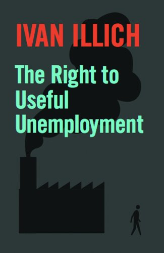 The Right To Useful Unemployment: The Right to Useful Unemployment and Its Professional Enemies