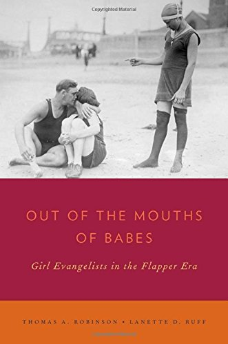Out of the Mouths of Babes: Girl Evangelists in the Flapper Era (Religion in America)