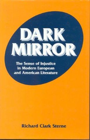 Dark Mirror: The Sense of Injustice in Modern European and American Literature, RICHARD C. STERNE