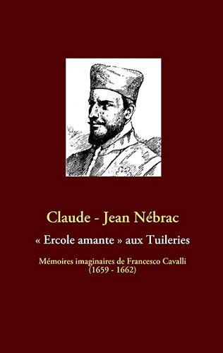 « Ercole Amante » aux Tuileries : Mémoires imaginaires de Francesco Cavalli (1659-1662)