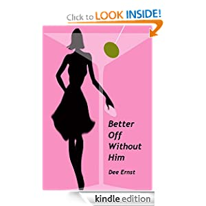 Kindle Book Bargains: Better Off Without Him (Romantic Comedy), by Dee Ernst. Publication Date: September 10, 2010