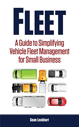 Fleet: A Guide to Simplifying Vehicle Fleet Management for Small Business (English Edition)