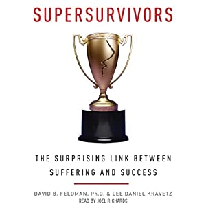 Supersurvivors: The Surprising Link Between Suffering and Success | [David B. Feldman, Lee Daniel Kravetz]