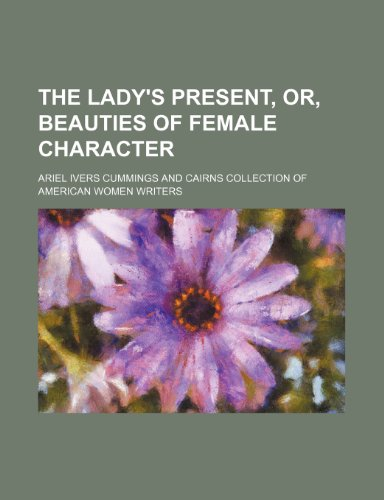 The Lady's Present, Or, Beauties of Female Character