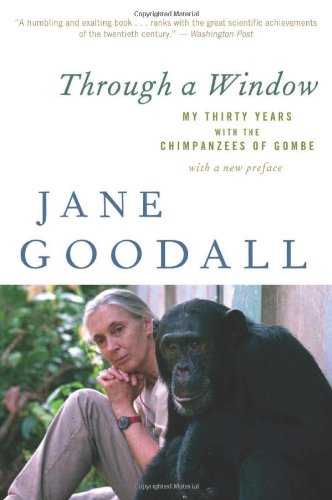 Through a Window: My Thirty Years with the Chimpanzees of...