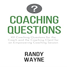 Coaching Questions: 101 Coaching Questions for the Coach and the Coaching Client for an Empowering Coaching Session Audiobook by Randy Wayne Narrated by Kevin Theis