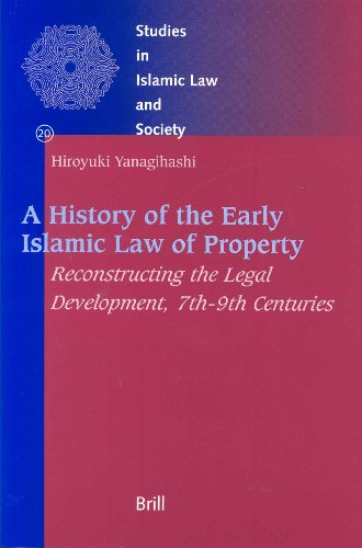 A History of the Early Islamic Law of Property: Reconstructing the Legal Development, 7Th-9Th Centuries (Studies in Isla