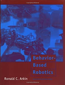Behavior-Based Robotics (Intelligent Robotics and Autonomous Agents) by A Bradford Book