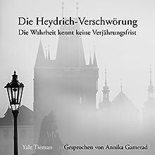 Die Heydrich-Verschwörung: Die Wahrheit kennt keine Verjährungsfrist Hörbuch von Yale Tieman Gesprochen von: Annika Gamerad