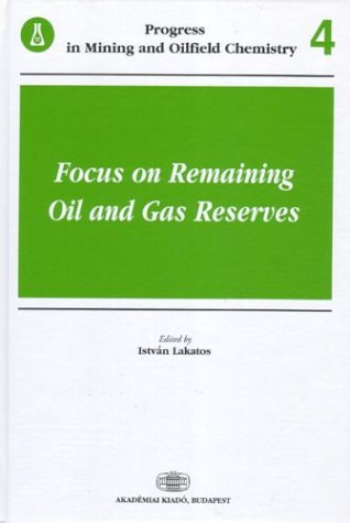 Focus on Remaining Oil and Gas Reserves (Progress in Mining Ad Oilfield Chemistry, Vol)