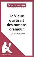 Le Vieux qui lisait des romans d'amour de Luis Sepulveda (Fiche de lecture): Résumé Complet Et Analyse Détaillée De L'oeuvre