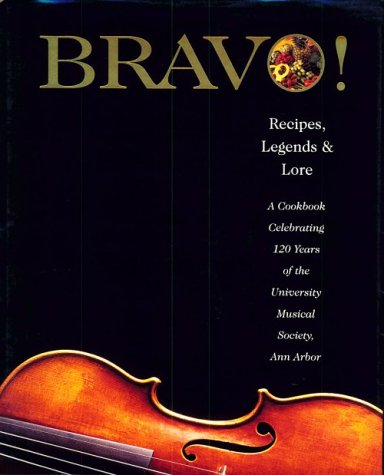 Bravo ! : Recipes, Legends and Lore, A Cookbook Celebrating 120 Years of the University Musical Society, Ann Arbor