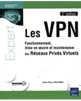 Les VPN : Fonctionnement, mise en oeuvre et maintenance des Reseaux Prives Virtuels