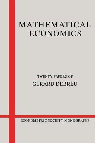 Mathematical Economics: Twenty Papers of Gerard Debreu (Econometric Society Monographs)