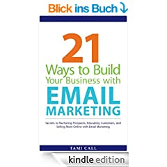 21 Ways to Build Your Business with Email Marketing: Secrets to Nurturing Prospects, Educating Customers, and Selling More Online with Email Marketing (English Edition)