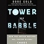 Tower of Babble: How the United Nations Has Fueled Global Chaos | Dore Gold