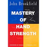 Mastery of Hand Strength ~ John Brookfield