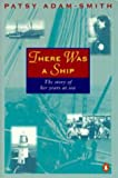 There Was a Ship: the Story of Her Years at Sea (0140246568) by Patsy Adam-Smith