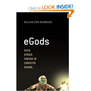 eGods: Faith versus Fantasy in Computer Gaming by William Sims Bainbridge