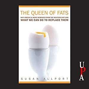 Queen of Fats: Why Omega-3s Were Removed from the Western Diet and What We Can Do to Replace Them | [Susan Allport]