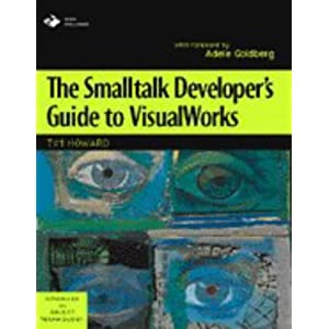 The Smalltalk Developer's Guide to VisualWorks With diskette (SIGS: Advances in Object Technology)