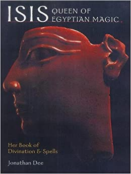Isis, Queen of Egyptian Magic: Her Book of Divination and ...