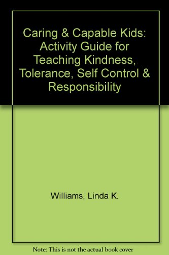 Caring & Capable Kids: Activity Guide for Teaching Kindness, Tolerance, Self Control & Responsibility PDF