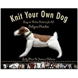 Knit Your Own Dog: Easy-to-Follow Patterns for 25 Pedigree Pooches