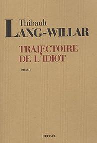 Trajectoire de l\'idiot par Thibault Lang-Willar