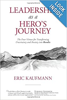 Leadership as a Hero's Journey: 4 Virtues for Transforming Uncertainty and Anxiety into Results