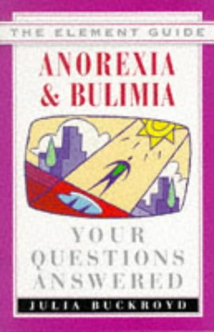 Anorexia & Bulimia: Your Questions Answered (Element Guide Series), Julia Buckroyd