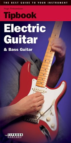 Tipbook - Electric Guitar And Bass Guitar: The Best Guide To Your Instrument