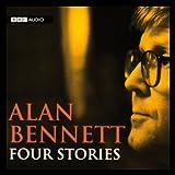 Alan Bennett: Four Stories (Unabridged)