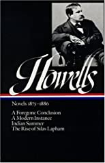 William Dean Howells : Novels 1875-1886: A Foregone Conclusion, A Modern Instance, Indian Summer, The Rise of Silas Lapham (Library of America)